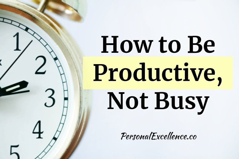 How To Be Productive, Not Busy